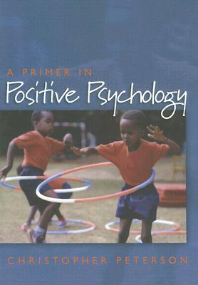 A Primer in Positive Psychology By Peterson, Christopher